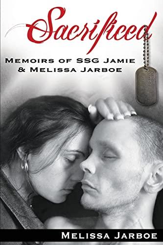 9781499791266: Sacrificed: Memoirs of SSG Jamie & Melissa