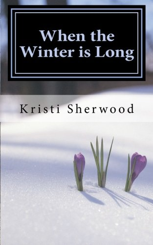 9781499791471: When the Winter is Long: 31 Days of Encouragement Through the Storms of Life