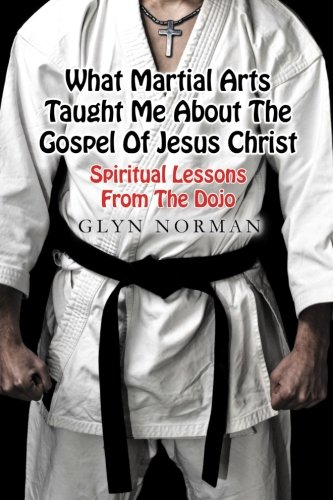 9781499793499: What Martial Arts Taught Me About The Gospel of Jesus Christ: Spiritual Lessons from the Dojo
