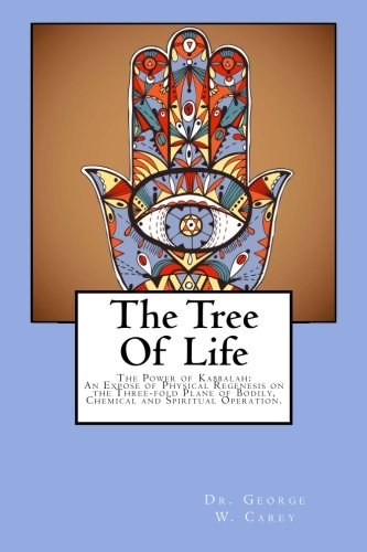 9781499794755: The Tree Of Life: The Power of Kabbalah: An Expose of Physical Regenesis on the Three-fold Plane of Bodily, Chemical and Spiritual Operation.