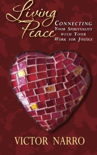 9781499798029: Living Peace: Connecting Your Spirituality with Your Work for Justice