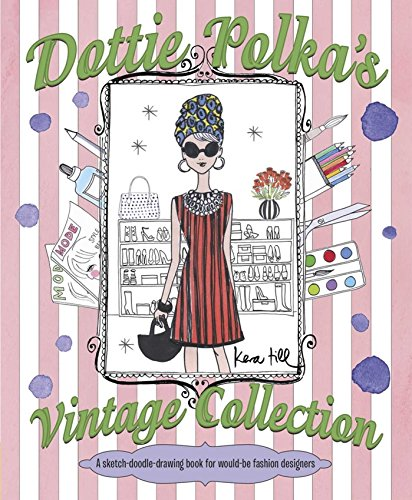 Dottie Polka's Vintage Collection: A Sketch-Doodle-Drawing Book for Would-Be Fashion Designers...