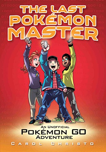 The Last Pokemon Master: An Unofficial Pokemon Go Adventure 9781499805406 Ever dream of becoming a Pokémon Master? This exciting unauthorized Pokémon GO adventure can make that dream an absolute reality. Anyone