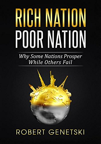 Rich Nation/Poor Nation: Why Some Nations Prosper While Others Fail: Robert Genetski