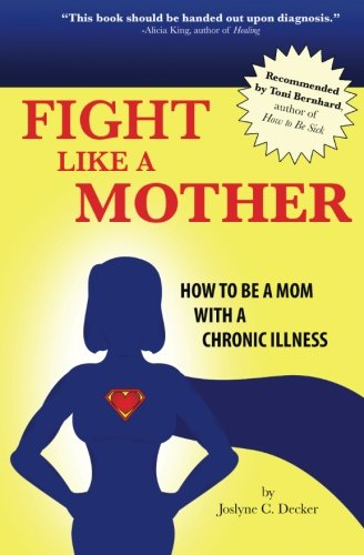 9781500100308: Fight Like a Mother: How to Be a Mom With a Chronic Illness