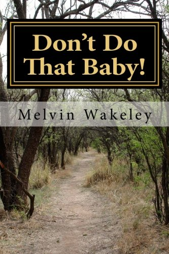 Don't Do That Baby!: complex relationships, love and violence: Mr. Melvin Wakeley