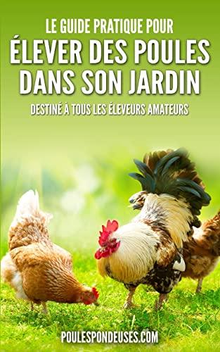 9781500101596: Le guide pratique pour ELEVER DES POULES DANS SON JARDIN: Destiné à tous les éleveurs amateurs