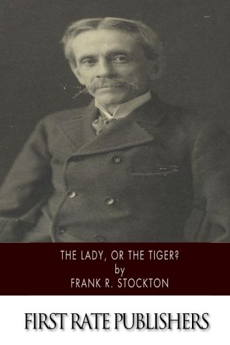 The Lady, or the Tiger?: Frank R. Stockton