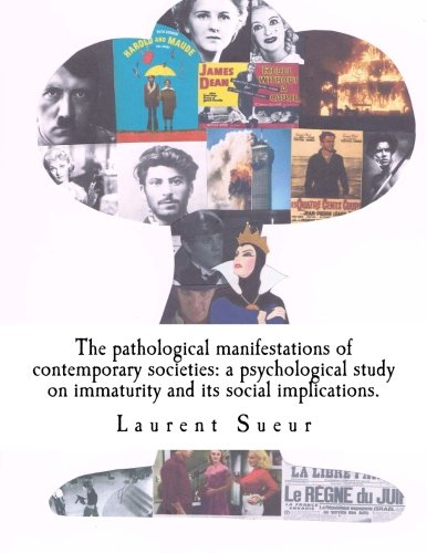 9781500110307: The pathological manifestations of contemporary societies: a psychological study on immaturity and its social implications.