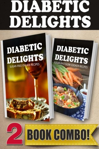 Sugar-Free Italian Recipes and Sugar-Free Slow Cooker Recipes: 2 Book Combo (Diabetic Delights): ...