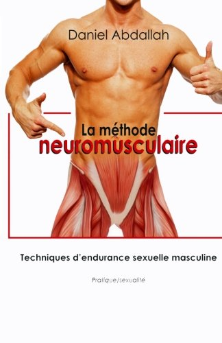 9781500112035: La methode neuromusculaire: Techniques d'endurance sexuelle masculine (French Edition)