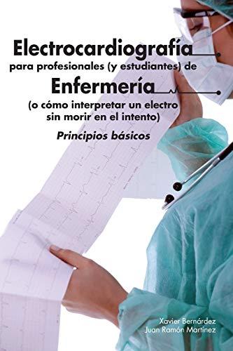 9781500113025: Electrocardiografía para profesionales (y estudiantes) de Enfermería: o cómo interpretar un electro sin morir en el intento (Spanish Edition)