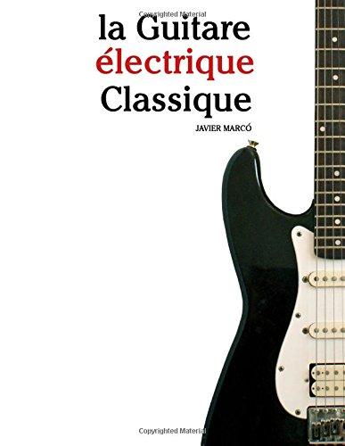 9781500116422: la Guitare électrique Classique: Pièces faciles de Bach, Mozart, Beethoven, ainsi que d'autres compositeurs