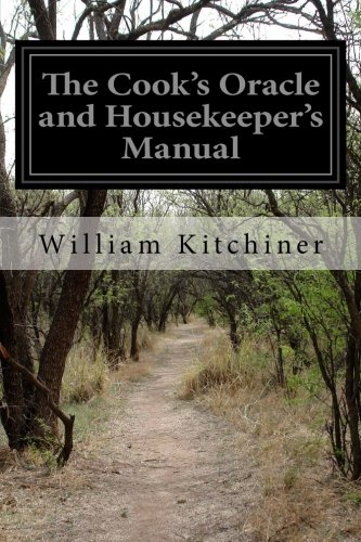 The Cook's Oracle and Housekeeper's Manual: Kitchiner, William