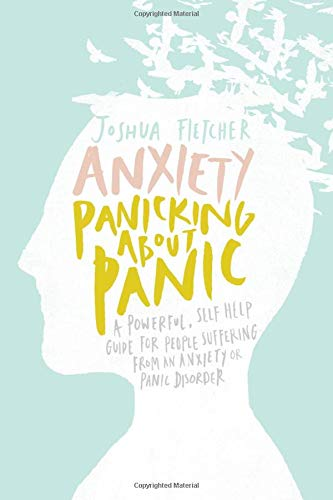 9781500117924: Anxiety: Panicking about Panic: A powerful, self-help guide for those suffering from an Anxiety or Panic Disorder (Panic Attacks, Panic Attack Book)