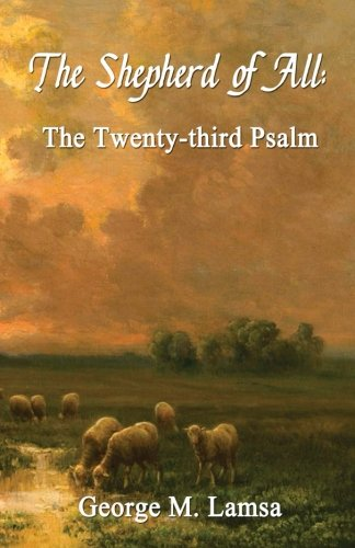The Shepherd of All: The Twenty-third Psalm: Lamsa, Dr. George