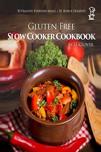 9781500120061: Gluten Free Slow Cooker: Gluten-Free Slow Cooker Cookbook: 50 Healthy Recipes + 10 Bonus Desserts (F.L. Clover)