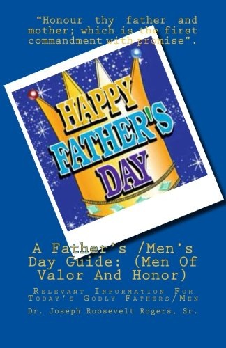 9781500135270: A Father's /Men's Day Guide: (Men Of Valor And Honor): Relevant Information For Today's Godly Fathers/Men