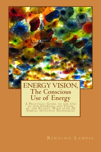 9781500137182: ENERGY VISION, The Conscious Use of Energy: A Practical Guide to the Use of our Energies and Those of the Planet. With over 30 Simple, Intuitive Techniques (Invisible Energies) (Volume 2)