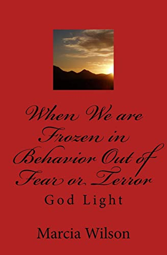 9781500137793: When We are Frozen in Behavior Out of Fear or Terror: God Light