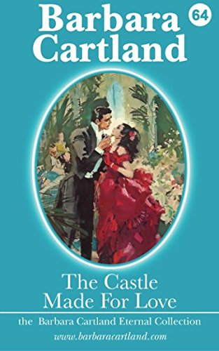 The Castle Made for Love (The Eternal: Barbara Cartland