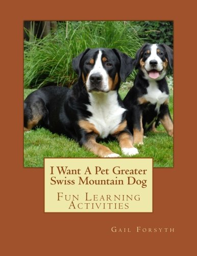 9781500139865: I Want A Pet Greater Swiss Mountain Dog: Fun Learning Activities