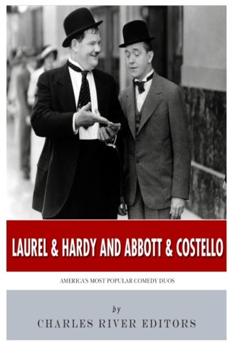 Laurel and Hardy and Abbott and Costello: Charles River Editors