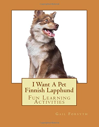 9781500141431: I Want A Pet Finnish Lapphund: Fun Learning Activities