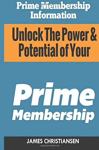 9781500142452: Prime Membership Information: Unlock the Power & Potential of Your Amazon Prime Membership