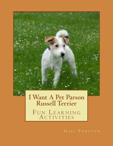 I Want A Pet Parson Russell Terrier: Fun Learning Activities: Gail Forsyth