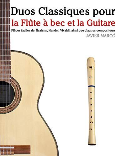 9781500145309: Duos Classiques pour la Flûte à bec et la Guitare: Pièces faciles de Brahms, Handel, Vivaldi, ainsi que d'autres compositeurs