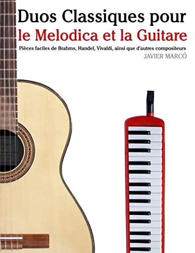 9781500145637: Duos Classiques pour le Melodica et la Guitare: Pièces faciles de Brahms, Handel, Vivaldi, ainsi que d'autres compositeurs (French Edition)