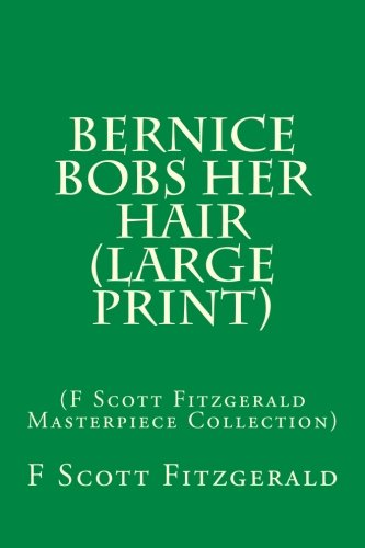 9781500145729: Bernice Bobs Her Hair (Large Print): (F Scott Fitzgerald Masterpiece Collection)