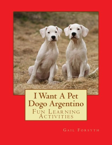 9781500146245: I Want A Pet Dogo Argentino: Fun Learning Activities