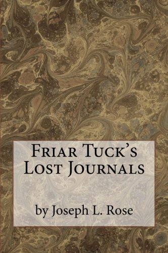 Friar Tuck's Lost Journals: Rose, MR Joseph