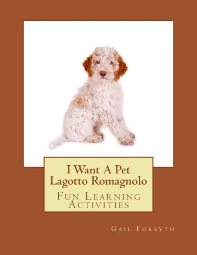 9781500146337: I Want A Pet Lagotto Romagnolo: Fun Learning Activities