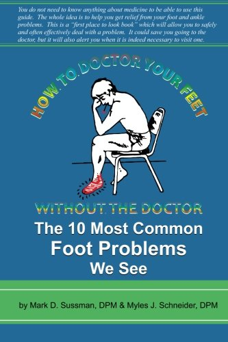 9781500152840: How To Doctor Your Feet Without The Doctor: The 10 Most Common Foot Problems We See (Volume 1)