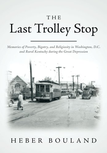 9781500155056: The Last Trolley Stop: Memories of Poverty, Bigotry, and Religiosity in Washington, D.C. and Rural Kentucky during the Great Depression