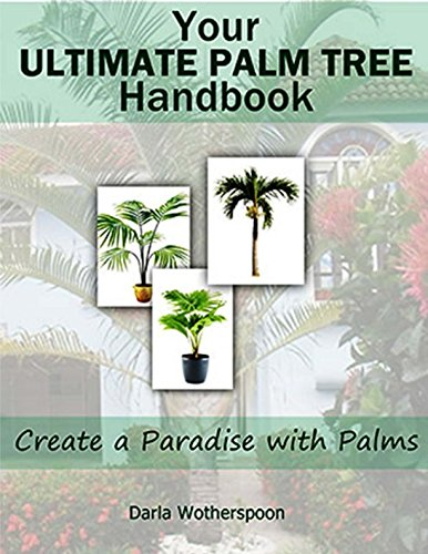 9781500157739: Your Ultimate Palm Tree Handbook: Create a Paradise with Palms