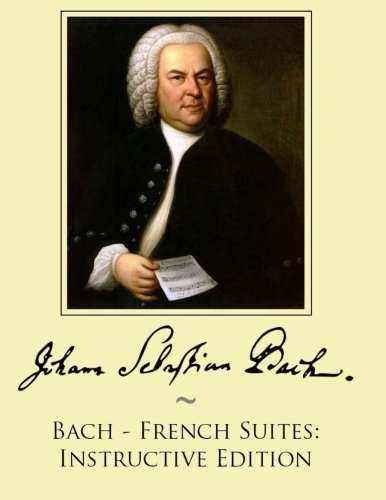 9781500158385: Bach - French Suites: Instructive Edition