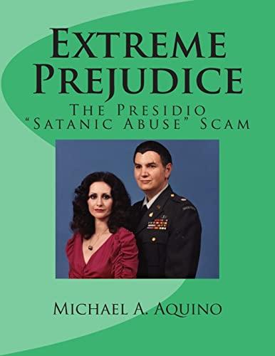 "Extreme Prejudice: The Presidio ""Satanic Abuse"" Scam: Michael A. Aquino"
