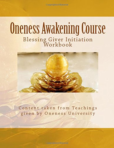9781500159580: Oneness Awakening Course: Blessing Giver Initiation Workbook