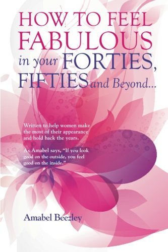 9781500159887: How to Feel Fabulous in Your Forties, Fifties and Beyond...