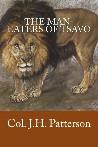 The Man-eaters of Tsavo: Patterson, Col. J. H.