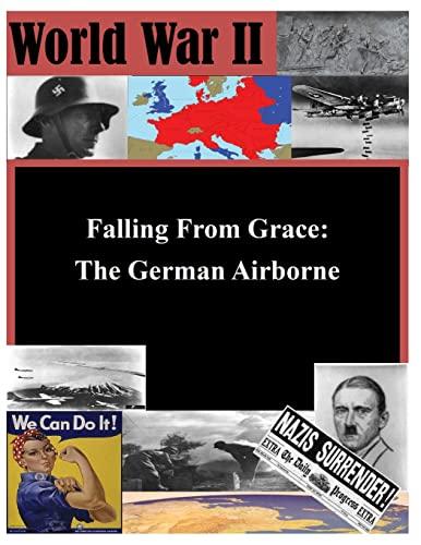 9781500162559: Falling From Grace: The German Airborne (World War II)