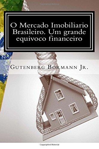 9781500165482: O Mercado Imobiliario Brasileiro. Um grande equivoco financeiro (Portuguese Edition)