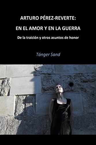Arturo Pérez-Reverte: En el amor y en la guerra: De la traición y otros asuntos de ...