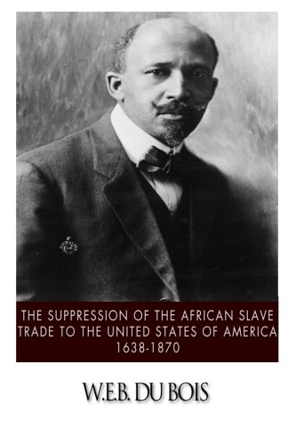 9781500167363: The Suppression of the African Slave Trade to the United States of America, 1638-1870
