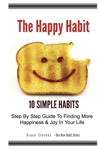 9781500167523: The Happy Habit: 10 Simple Habits - Step By Step Guide To Finding More Happiness & Joy In Your Life (One New Habit)