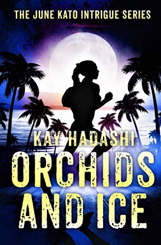 Orchids and Ice (June Kato Intrigue) (Volume 5): Hadashi, Kay